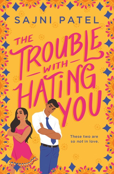 book cover of the trouble with hating you by sajni patel